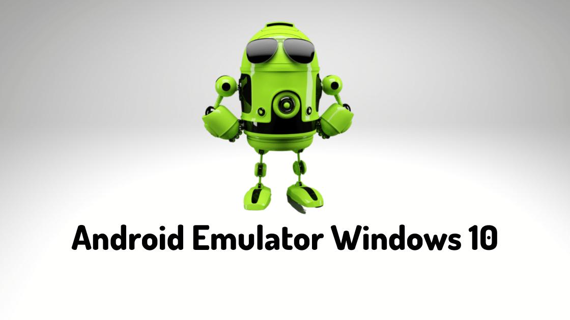 Android Emulator Windows 10
